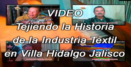 Video Historia Industria Textil en Villa Hidalgo